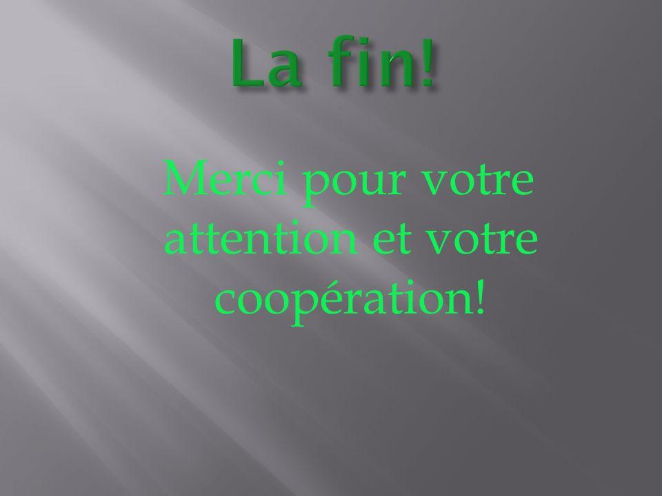 Merci pour votre attention et votre coopération!