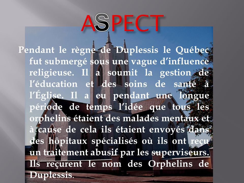 Pendant le règne de Duplessis le Québec fut submergé sous une vague dinfluence religieuse. Il a soumit la gestion de léducation et des soins de santé