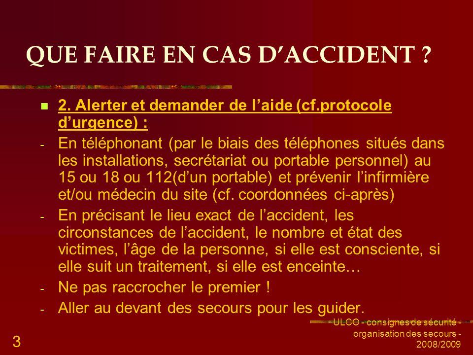 ULCO - consignes de sécurité - organisation des secours - 2008/2009 3 QUE FAIRE EN CAS DACCIDENT ? 2. Alerter et demander de laide (cf.protocole durge