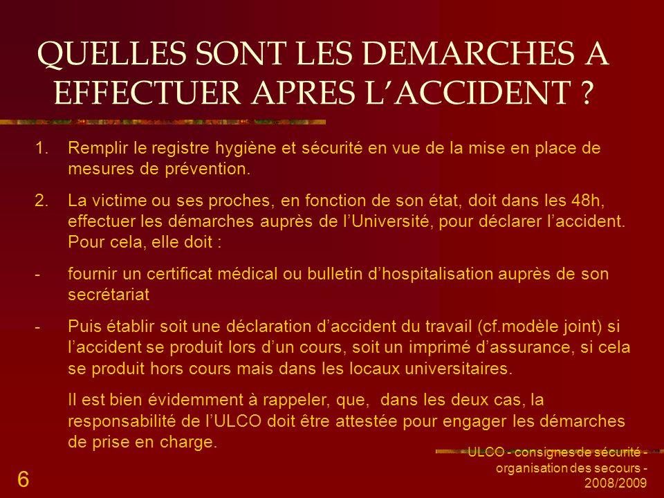 ULCO - consignes de sécurité - organisation des secours - 2008/2009 6 QUELLES SONT LES DEMARCHES A EFFECTUER APRES LACCIDENT ? 1.Remplir le registre h