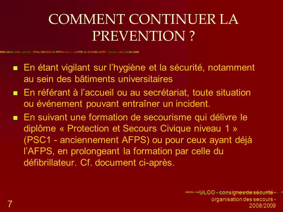 ULCO - consignes de sécurité - organisation des secours - 2008/2009 7 COMMENT CONTINUER LA PREVENTION ? En étant vigilant sur lhygiène et la sécurité,