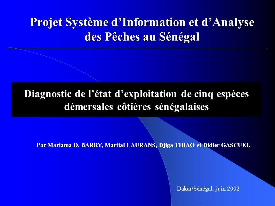 Diagnostic de létat dexploitation de cinq espèces démersales côtières sénégalaises Projet Système dInformation et dAnalyse des Pêches au Sénégal Par M
