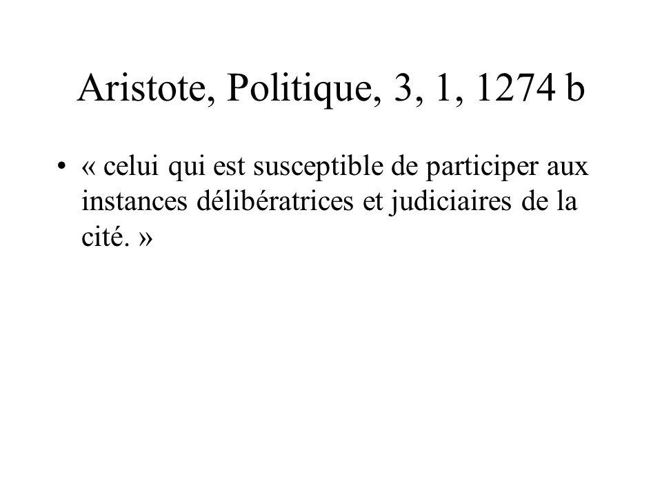 Aristote, Politique, 3, 1, 1274 b « celui qui est susceptible de participer aux instances délibératrices et judiciaires de la cité. »