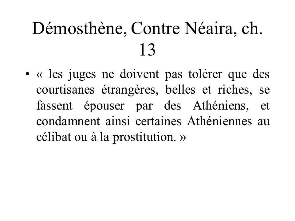 Démosthène, Contre Néaira, ch. 13 « les juges ne doivent pas tolérer que des courtisanes étrangères, belles et riches, se fassent épouser par des Athé