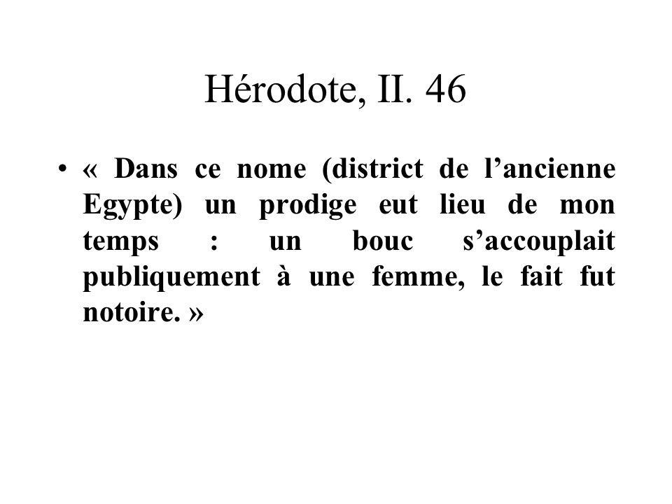 Hérodote, II. 46 « Dans ce nome (district de lancienne Egypte) un prodige eut lieu de mon temps : un bouc saccouplait publiquement à une femme, le fai