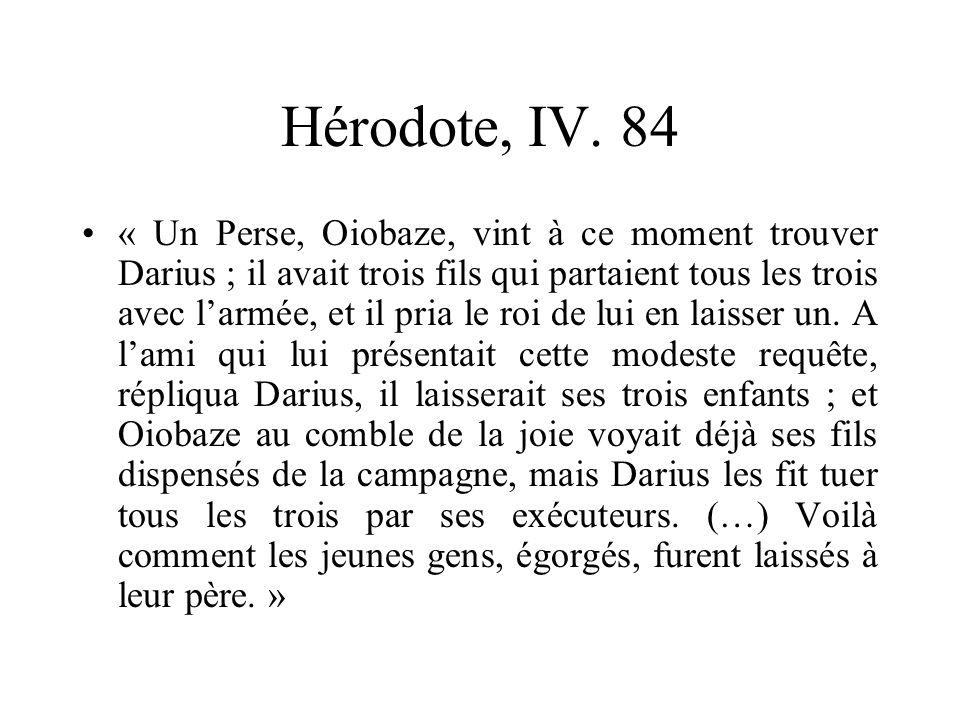 Hérodote, IV. 84 « Un Perse, Oiobaze, vint à ce moment trouver Darius ; il avait trois fils qui partaient tous les trois avec larmée, et il pria le ro