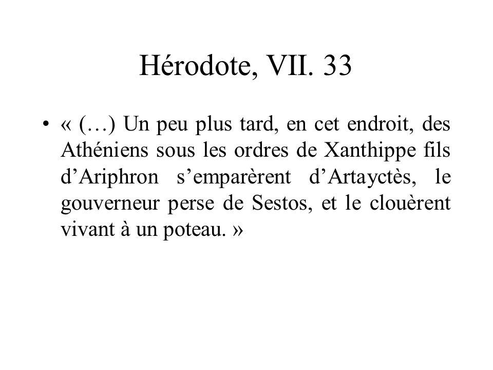 Hérodote, VII. 33 « (…) Un peu plus tard, en cet endroit, des Athéniens sous les ordres de Xanthippe fils dAriphron semparèrent dArtayctès, le gouvern