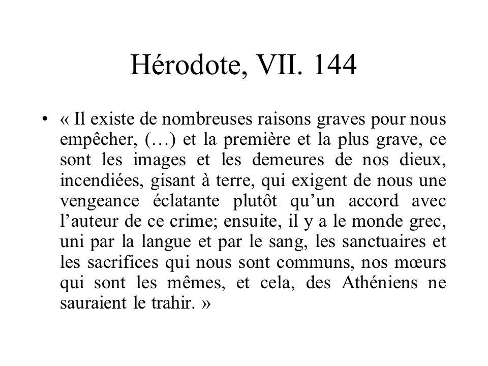 Hérodote, VII. 144 « Il existe de nombreuses raisons graves pour nous empêcher, (…) et la première et la plus grave, ce sont les images et les demeure