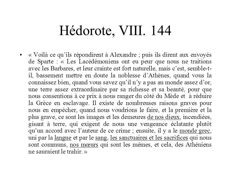 Hédorote, VIII. 144 « Voilà ce quils répondirent à Alexandre ; puis ils dirent aux envoyés de Sparte : « Les Lacédémoniens ont eu peur que nous ne tra
