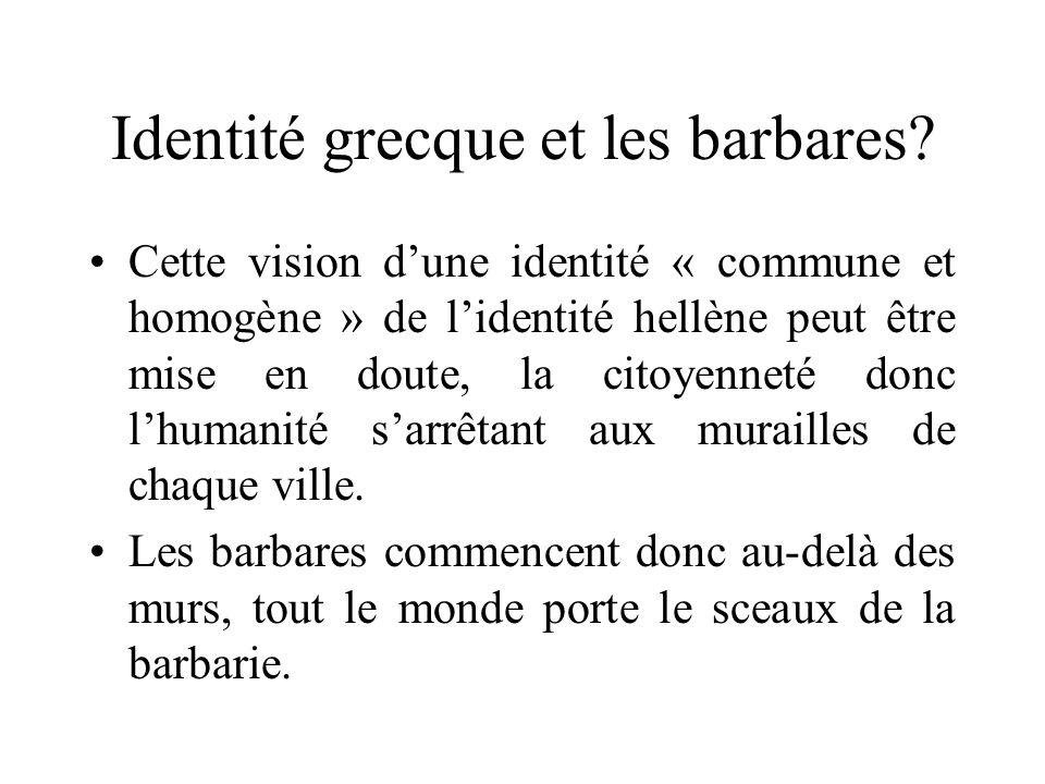 Identité grecque et les barbares? Cette vision dune identité « commune et homogène » de lidentité hellène peut être mise en doute, la citoyenneté donc