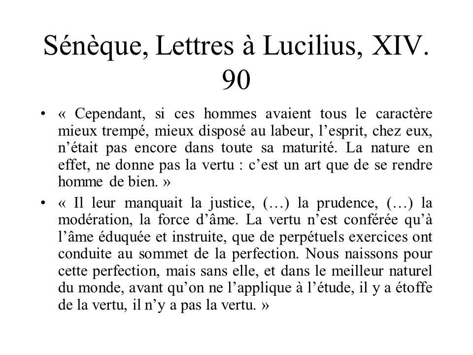 Sénèque, Lettres à Lucilius, XIV. 90 « Cependant, si ces hommes avaient tous le caractère mieux trempé, mieux disposé au labeur, lesprit, chez eux, né