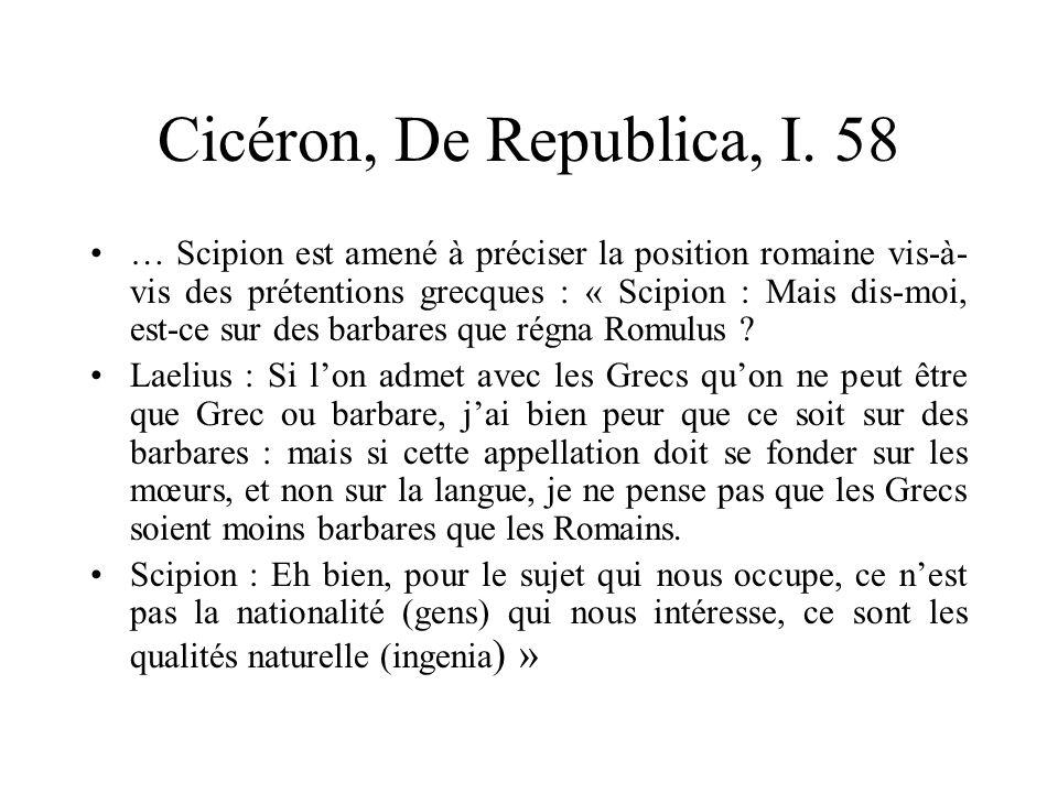 Cicéron, De Republica, I. 58 … Scipion est amené à préciser la position romaine vis-à- vis des prétentions grecques : « Scipion : Mais dis-moi, est-ce