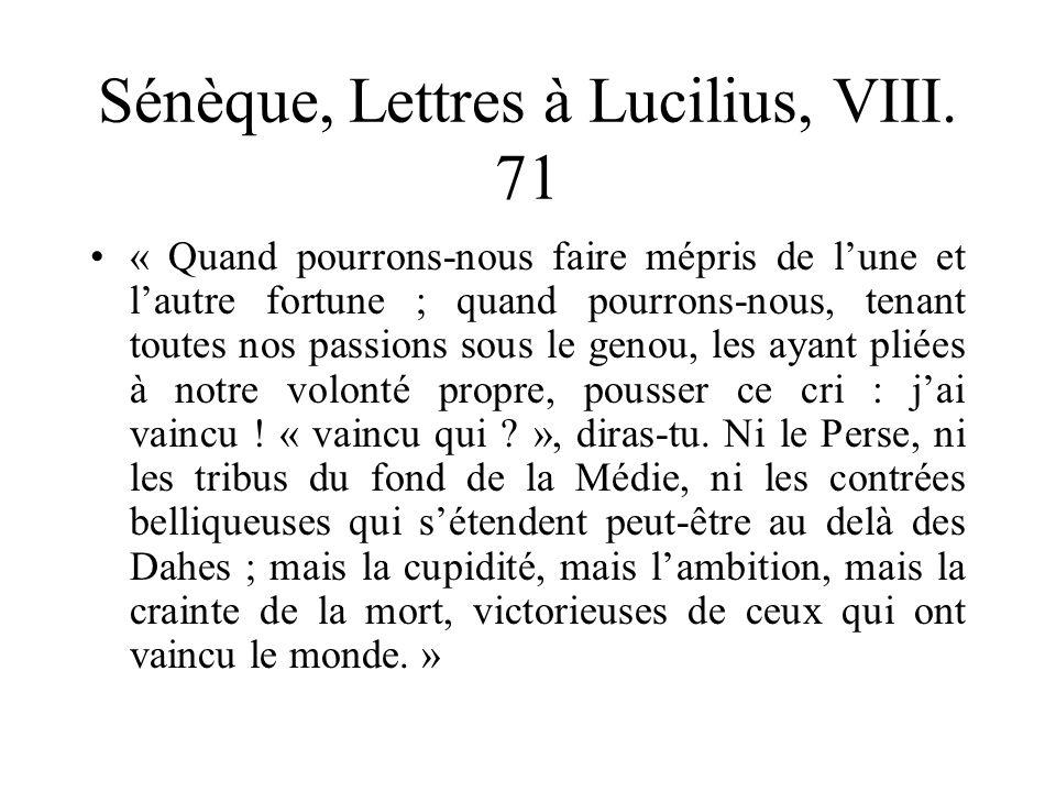 Sénèque, Lettres à Lucilius, VIII. 71 « Quand pourrons-nous faire mépris de lune et lautre fortune ; quand pourrons-nous, tenant toutes nos passions s