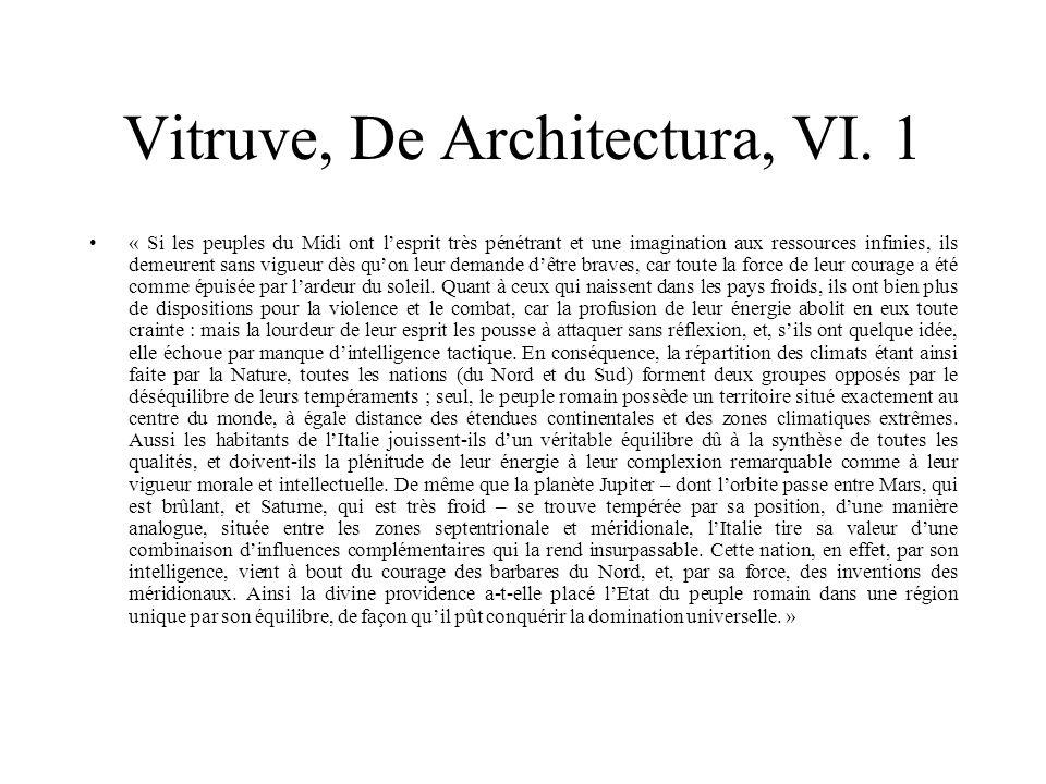 Vitruve, De Architectura, VI. 1 « Si les peuples du Midi ont lesprit très pénétrant et une imagination aux ressources infinies, ils demeurent sans vig