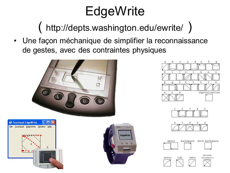 EdgeWrite ( http://depts.washington.edu/ewrite/ ) Une façon méchanique de simplifier la reconnaissance de gestes, avec des contraintes physiques