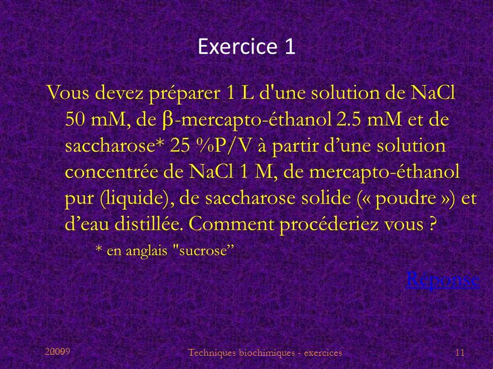 2009 Exercice 1 Vous devez préparer 1 L d'une solution de NaCl 50 mM, de -mercapto-éthanol 2.5 mM et de saccharose* 25 %P/V à partir dune solution con