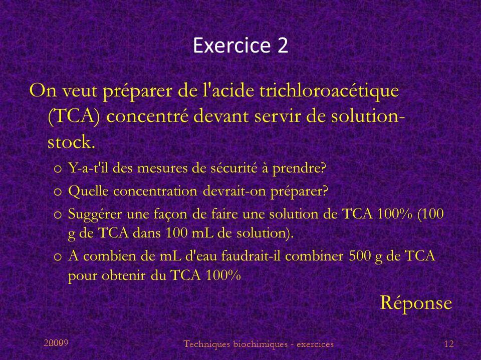 2009 Exercice 2 On veut préparer de l'acide trichloroacétique (TCA) concentré devant servir de solution- stock. o Y-a-t'il des mesures de sécurité à p