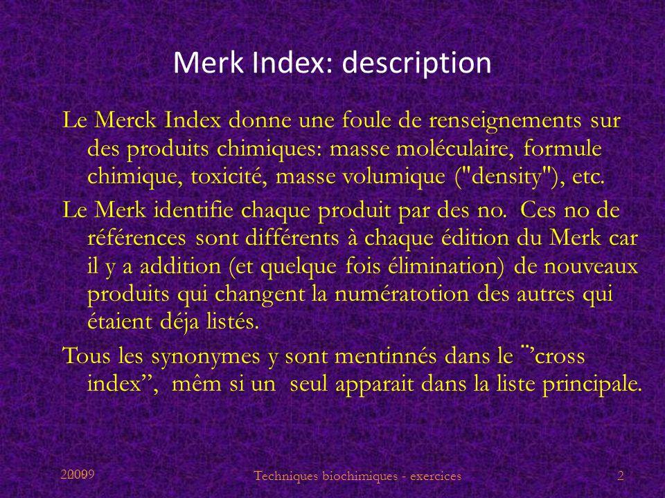 2009 Merk Index: description Le Merck Index donne une foule de renseignements sur des produits chimiques: masse moléculaire, formule chimique, toxicit
