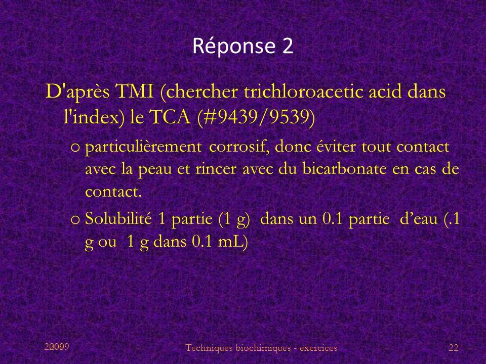 2009 Réponse 2 D'après TMI (chercher trichloroacetic acid dans l'index) le TCA (#9439/9539) o particulièrement corrosif, donc éviter tout contact avec