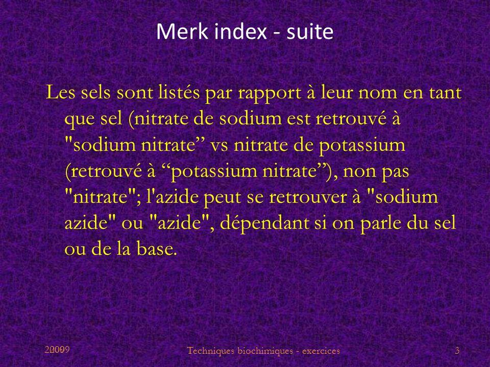 2009 Merk index - suite Les sels sont listés par rapport à leur nom en tant que sel (nitrate de sodium est retrouvé à