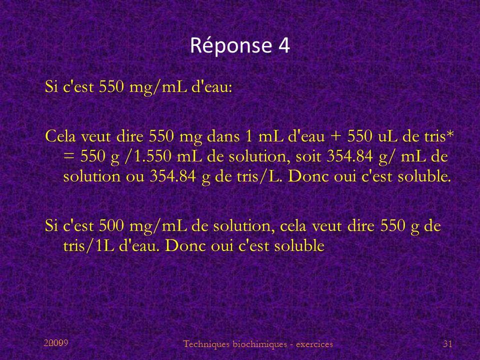 2009 Réponse 4 Si c'est 550 mg/mL d'eau: Cela veut dire 550 mg dans 1 mL d'eau + 550 uL de tris* = 550 g /1.550 mL de solution, soit 354.84 g/ mL de s