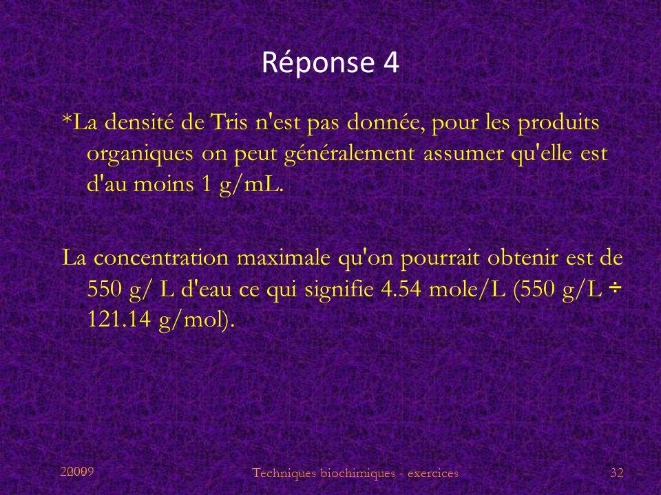 2009 Réponse 4 *La densité de Tris n'est pas donnée, pour les produits organiques on peut généralement assumer qu'elle est d'au moins 1 g/mL. La conce