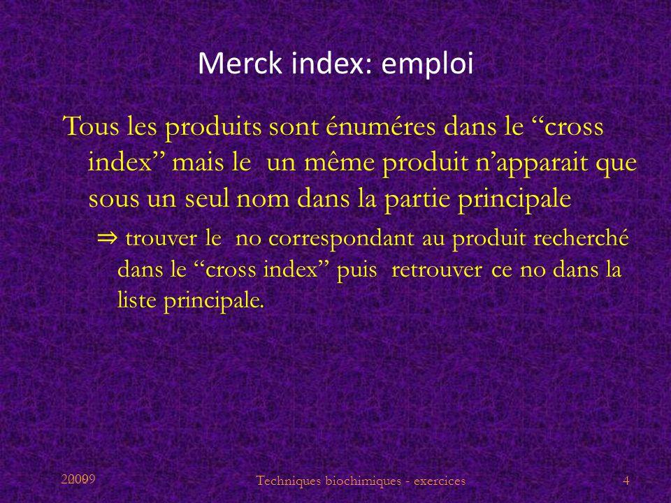 2009 Merck index: emploi Tous les produits sont énuméres dans le cross index mais le un même produit napparait que sous un seul nom dans la partie pri