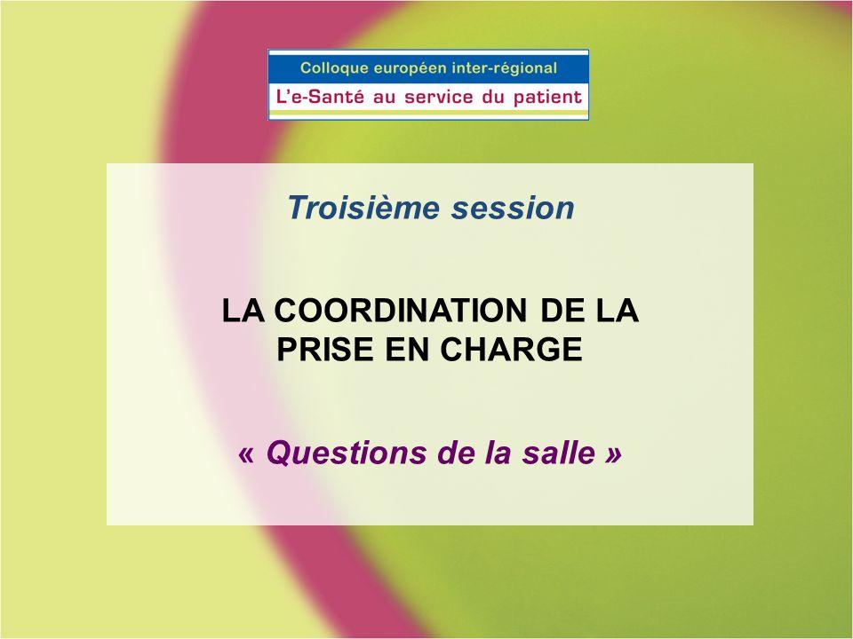 Troisième session LA COORDINATION DE LA PRISE EN CHARGE « Questions de la salle »