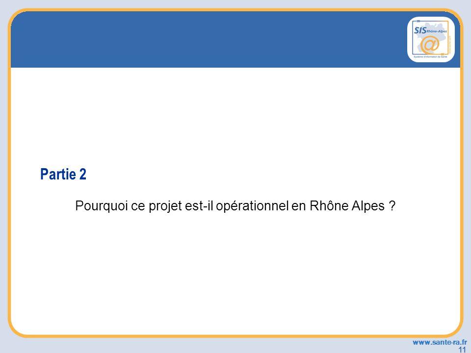 www.sante-ra.fr 11 Partie 2 Pourquoi ce projet est-il opérationnel en Rhône Alpes ?