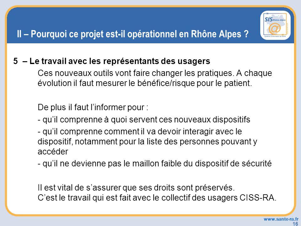 www.sante-ra.fr 16 II – Pourquoi ce projet est-il opérationnel en Rhône Alpes ? 5 – Le travail avec les représentants des usagers Ces nouveaux outils