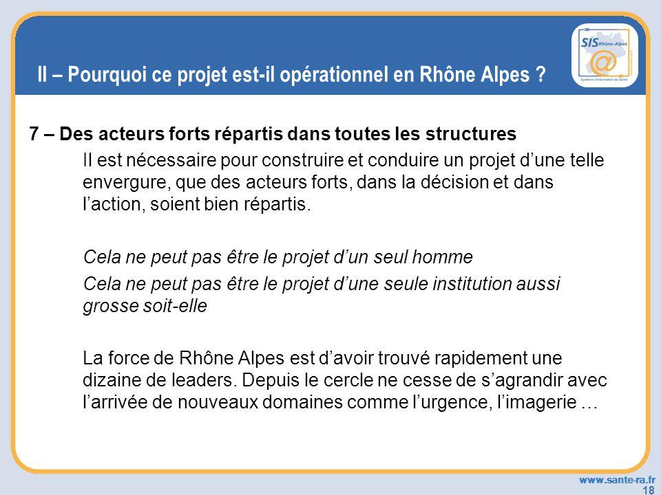 www.sante-ra.fr 18 II – Pourquoi ce projet est-il opérationnel en Rhône Alpes ? 7 – Des acteurs forts répartis dans toutes les structures Il est néces