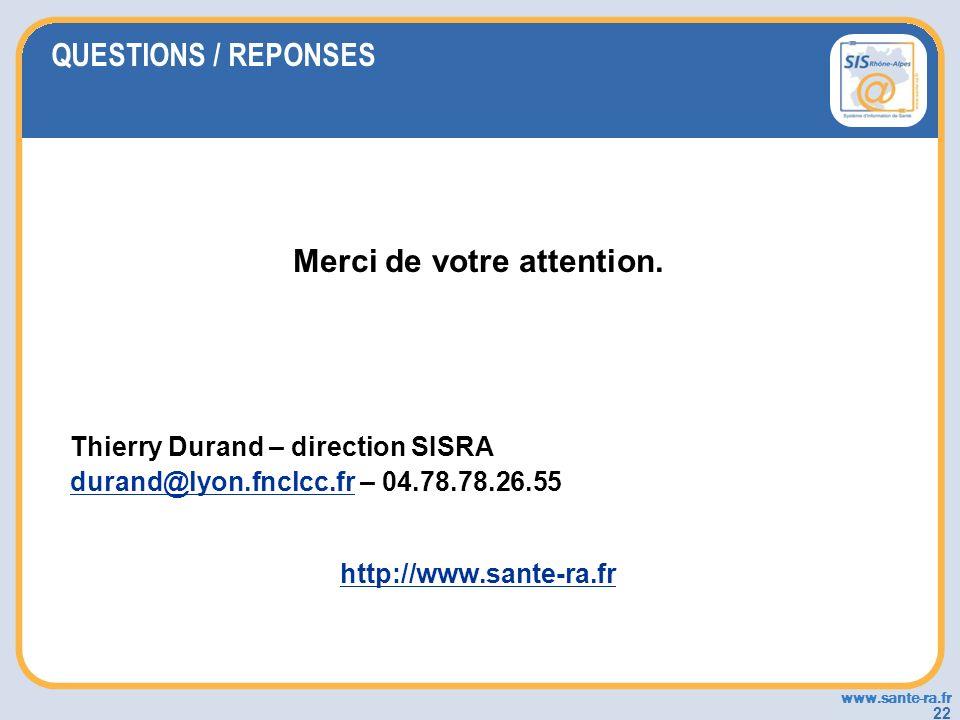www.sante-ra.fr 22 Merci de votre attention. Thierry Durand – direction SISRA durand@lyon.fnclcc.frdurand@lyon.fnclcc.fr – 04.78.78.26.55 http://www.s