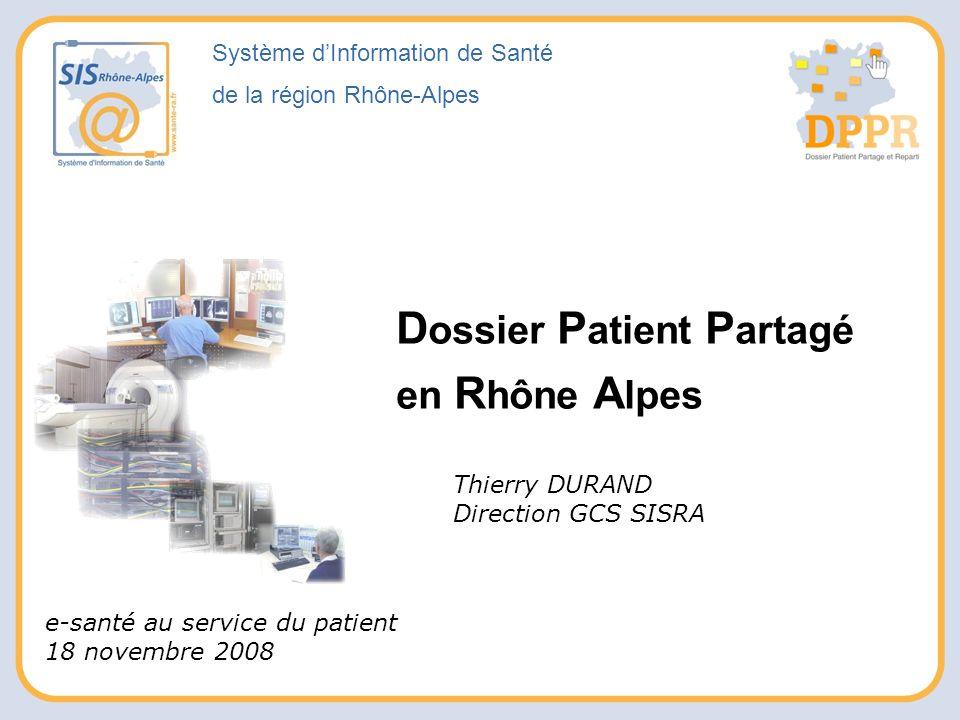 Système dInformation de Santé de la région Rhône-Alpes e-santé au service du patient 18 novembre 2008 D ossier P atient P artagé en R hône A lpes Thie
