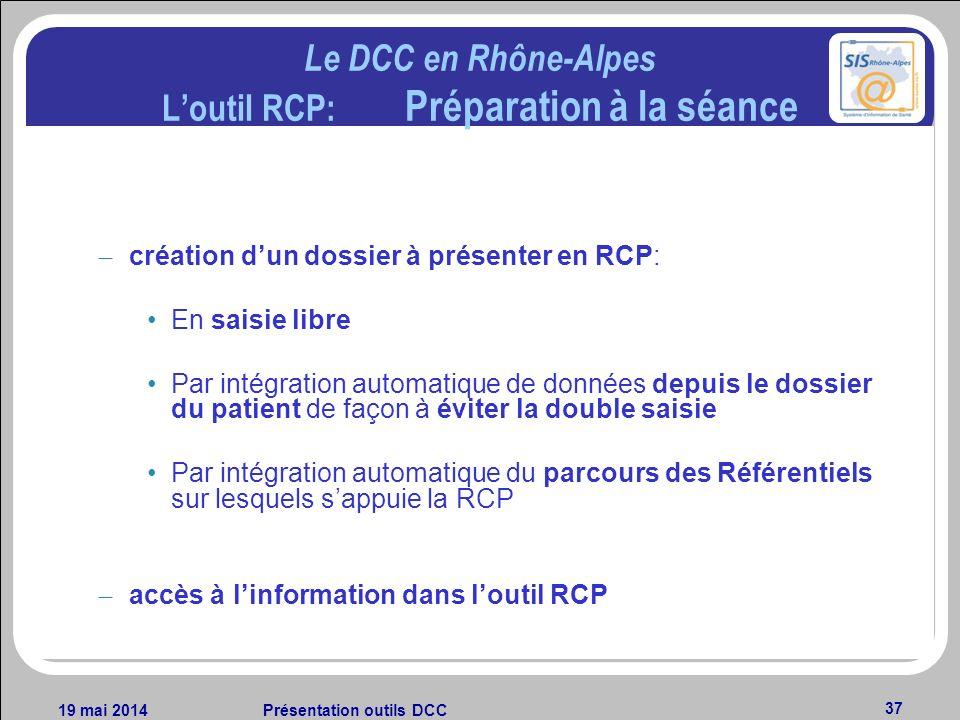 19 mai 2014Présentation outils DCC 37 Le DCC en Rhône-Alpes Loutil RCP: Préparation à la séance – création dun dossier à présenter en RCP: En saisie l