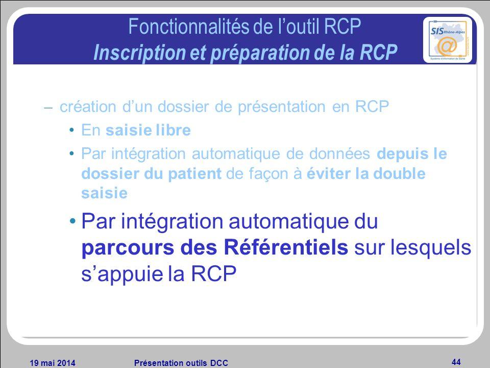 19 mai 2014Présentation outils DCC 44 Fonctionnalités de loutil RCP Inscription et préparation de la RCP – création dun dossier de présentation en RCP