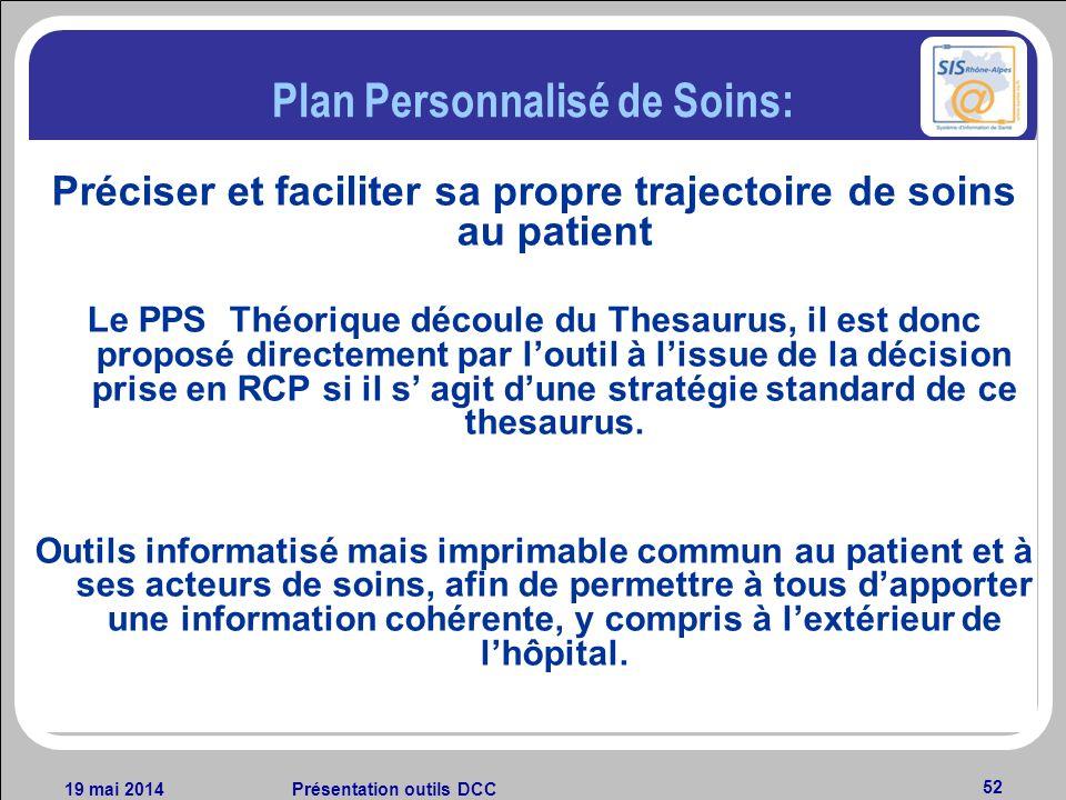 19 mai 2014Présentation outils DCC 52 Plan Personnalisé de Soins: Préciser et faciliter sa propre trajectoire de soins au patient Le PPS Théorique déc