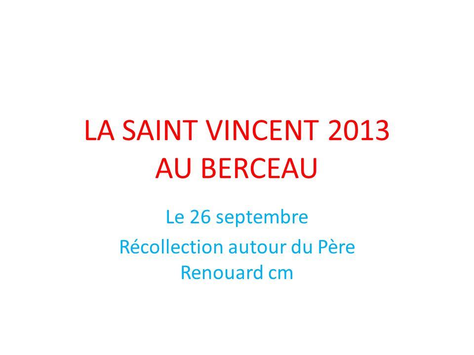 LA SAINT VINCENT 2013 AU BERCEAU Le 26 septembre Récollection autour du Père Renouard cm