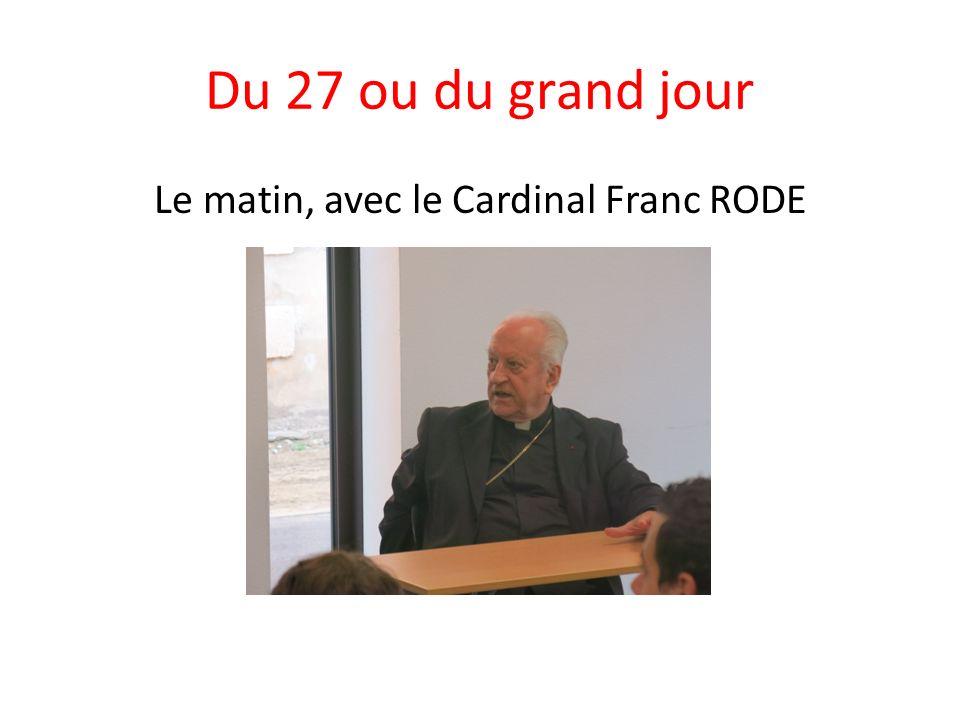 Du 27 ou du grand jour Le matin, avec le Cardinal Franc RODE