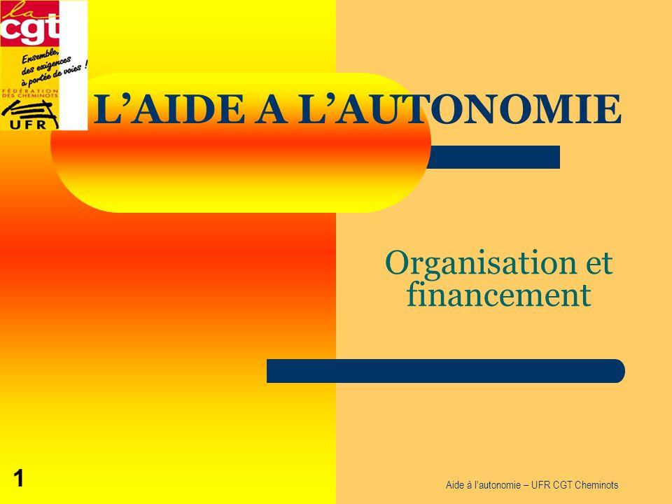 Organisation et financement LAIDE A LAUTONOMIE 1 Aide à l'autonomie – UFR CGT Cheminots