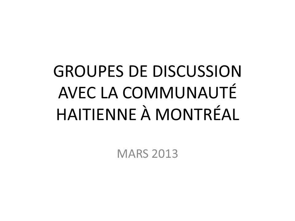 GROUPES DE DISCUSSION AVEC LA COMMUNAUTÉ HAITIENNE À MONTRÉAL MARS 2013