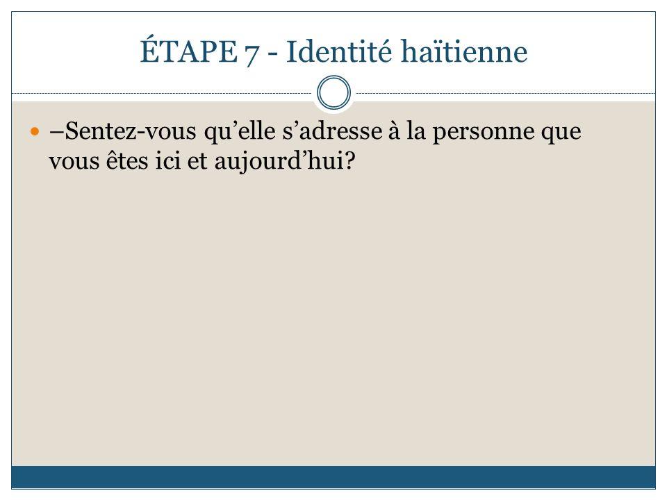 ÉTAPE 7 - Identité haïtienne –Sentez-vous quelle sadresse à la personne que vous êtes ici et aujourdhui?