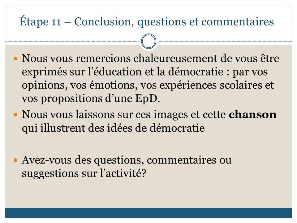 Étape 11 – Conclusion, questions et commentaires Nous vous remercions chaleureusement de vous être exprimés sur léducation et la démocratie : par vos