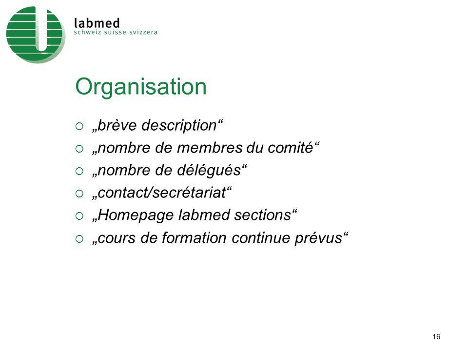 16 Organisation brève description nombre de membres du comité nombre de délégués contact/secrétariat Homepage labmed sections cours de formation continue prévus