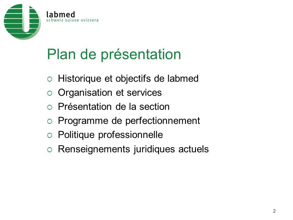 2 Plan de présentation Historique et objectifs de labmed Organisation et services Présentation de la section Programme de perfectionnement Politique professionnelle Renseignements juridiques actuels