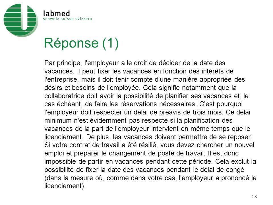 28 Réponse (1) Par principe, l employeur a le droit de décider de la date des vacances.