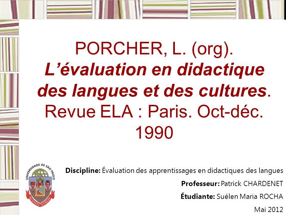 PORCHER, L. (org). Lévaluation en didactique des langues et des cultures. Revue ELA : Paris. Oct-déc. 1990 Discipline: Évaluation des apprentissages e