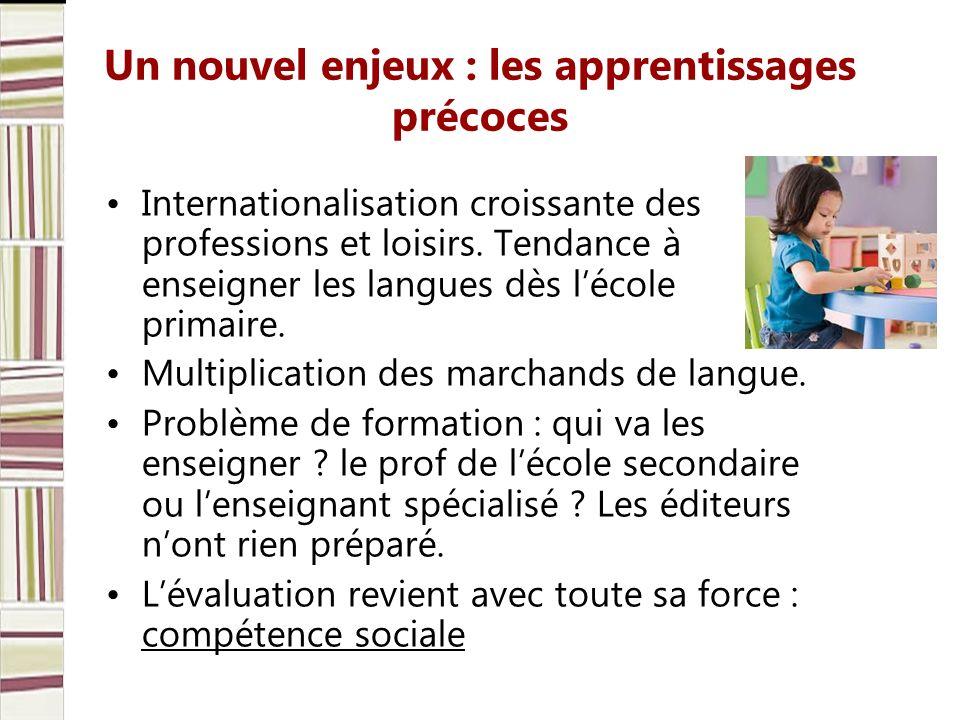 Un nouvel enjeux : les apprentissages précoces Internationalisation croissante des professions et loisirs. Tendance à enseigner les langues dès lécole