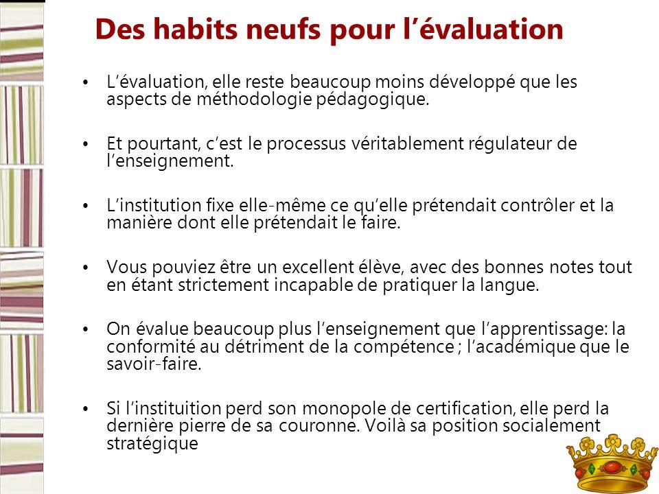 Des habits neufs pour lévaluation Lévaluation, elle reste beaucoup moins développé que les aspects de méthodologie pédagogique. Et pourtant, cest le p