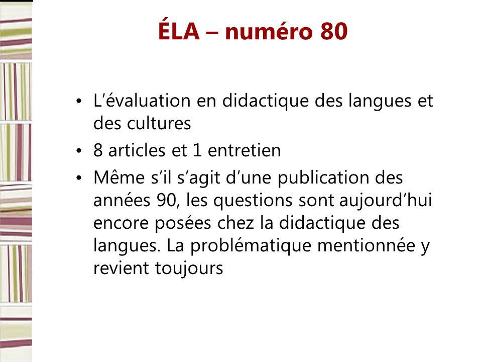 ÉLA – numéro 80 Lévaluation en didactique des langues et des cultures 8 articles et 1 entretien Même sil sagit dune publication des années 90, les questions sont aujourdhui encore posées chez la didactique des langues.
