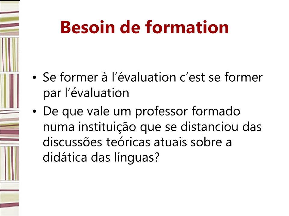 Besoin de formation Se former à lévaluation cest se former par lévaluation De que vale um professor formado numa instituição que se distanciou das discussões teóricas atuais sobre a didática das línguas